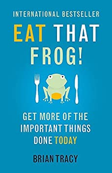 By Brian Tracy - Eat That Frog!  Get More of the Important Things Done - Today!