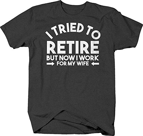 HUIHUI I Tried to Retire, but Now I Work for my Wife Funny Retirement T-shirtBlack3XL