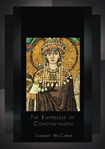The Empresses of Constantinople: Verina – Empress Theodora – Sophia – Martina – Irene - Saint Theodora – Zoe - Eudocia - Irene - Anna Comnena - ... of Savoy - The Last Byzantine Empresses …