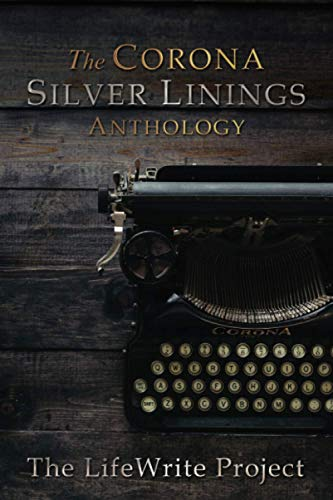 Compare Textbook Prices for The Corona Silver Linings Anthology  ISBN 9781495830907 by LifeWrite Press