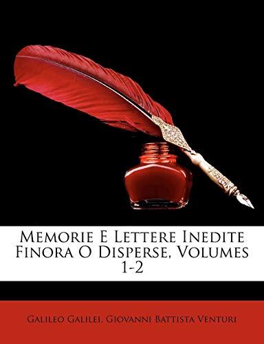 Memorie E Lettere Inedite Finora O Disperse, Volumes 1-2