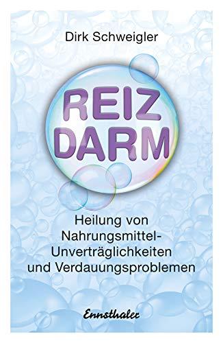 Reizdarm: Heilung von Nahrungsmittel-Unverträglichkeiten und Verdauungsproblemen