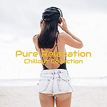 Pure Relaxation Chillout Collection: Ultimate Compilation of Top Chill Out Lounge Music