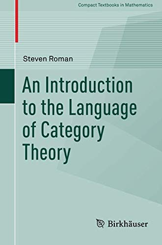 Compare Textbook Prices for An Introduction to the Language of Category Theory Compact Textbooks in Mathematics 1st ed. 2017 Edition ISBN 9783319419169 by Roman, Steven