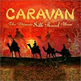 Caravan: The Ultimate Silk Road Album
