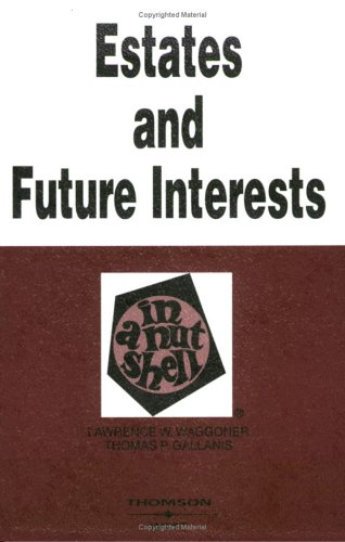 Estates in Land and Future Interests in a Nutshell