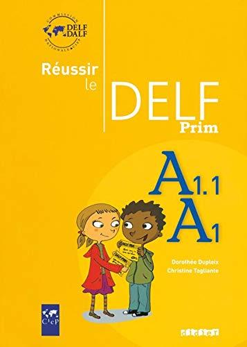 Reussir le Delf Prim. A1.1/A1. Per la Scuola elementare [Lingua francese]: Livre A1-A1.1