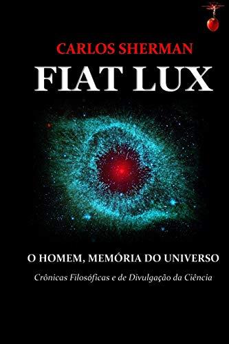 FIAT LUX: O HOMEM, MEMÓRIA DO UNIVERSO