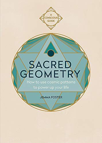 Sacred Geometry: How to use cosmic patterns to power up your life (Conscious Guides) (English Edition)
