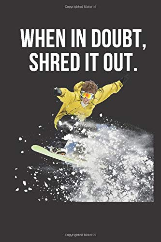 When In Doubt, Shred It Out / Snowboarding Journal for Snowboarders & Skiers / Snowboarding lovers / Athletes journal/ Snowboard journal /Black & ... pages/ Snowboarding Journal & Winter Sport