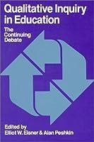 Qualitative Inquiry in Education: The Continuing Debate