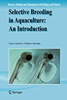 Selective Breeding in Aquaculture: an Introduction (Reviews: Methods and Technologies in Fish Biology and Fisheries, 10)