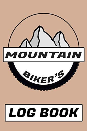 Mountain Biker's Log Book: Notebook For Rating Rides and Trails | Track Your MTB Rides | Gift Idea for Off Road Biking Cycling Enthusiasts
