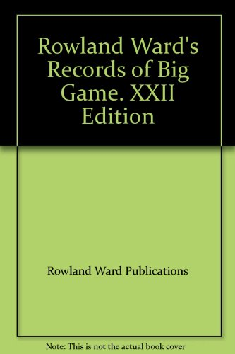 Rowland Ward's Records of Big Game. XXII Edition