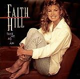 Songtexte von Faith Hill - Take Me as I Am