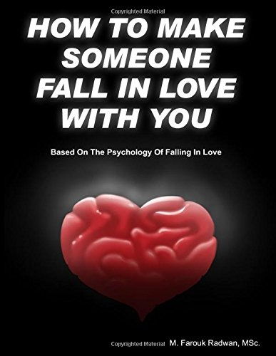 How to make someone fall in love with you: (Based on The psychology of falling in love)