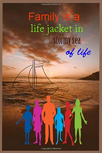 Family is a life jacket in stormy sea of life: Best notebook journal for family, Family Quote Notebook,Planner, To Do Lists, Heritage Log Book,. ... Family Travel Journal, Family Memory Book)