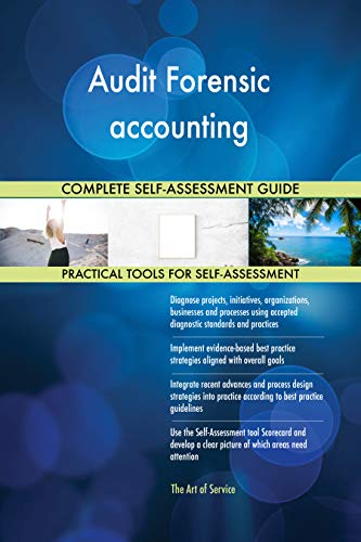 Audit Forensic accounting All-Inclusive Self-Assessment - More than 700 Success Criteria, Instant Visual Insights, Comprehensive Spreadsheet Dashboard, Auto-Prioritized for Quick Results