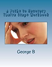 A Paths to Recovery Twelve Steps Workbook: for Families and Friends of Alcoholics