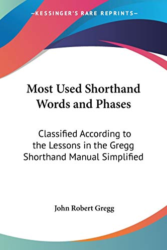 Compare Textbook Prices for Most Used Shorthand Words and Phases: Classified According to the Lessons in the Gregg Shorthand Manual Simplified  ISBN 9781432509576 by Gregg, John Robert