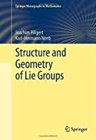 Structure and Geometry of Lie Groups (Springer Monographs in Mathematics) by Joachim Hilgert Karl-Hermann Neeb(2011-11-05)