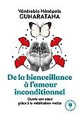 De la bienveillance à l'amour inconditionnel - Ouvrir son c ur grâce à la méditation metta