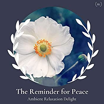 The Reminder For Peace - Ambient Relaxation Delight