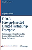 China's Foreign-Invested Limited Partnership Enterprise: An Analysis of its Legal Personality, Limited Liability and Transferable Ownership Interest (China-EU Law Series, 7)