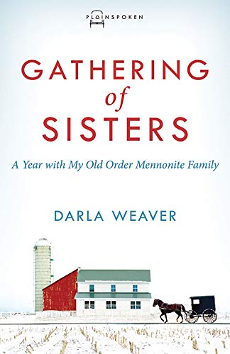 Gathering of Sisters: A Year with My Old Order Mennonite Family by [Darla Weaver]