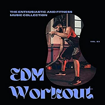 EDM Workout - The Enthusiastic And Fitness Music Collection, Vol 03