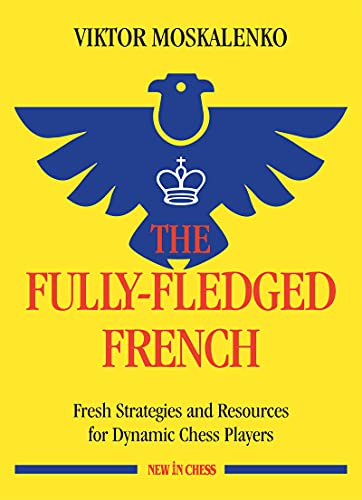 The Fully-Fledged French: Fresh Strategies and Resources for Dynamic Chess Players (English Edition)