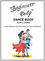 Beginners-Only Dance Book: How to Learn Social, Latin & Ballroom Dances