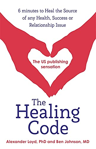 The Healing Code: Alex Loyd & Ben Johnson: 6 Minutes to Heal the Source of Your Health, Success or Relationship Issue