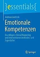 Emotionale Kompetenzen: Grundlagen, Clinical Reasoning und Interventionen im Kindes- und Jugendalter (essentials)