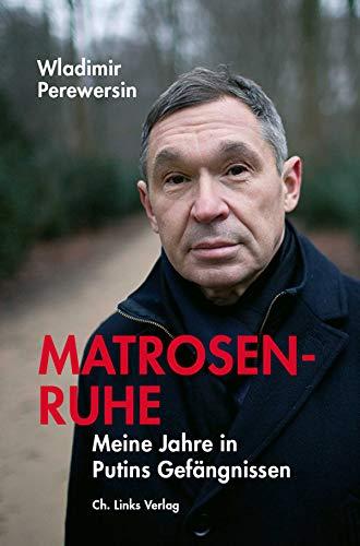 Matrosenruhe: Meine Jahre in Putins Gefängnissen (Politik & Zeitgeschichte)
