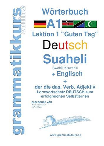 Wörterbuch Deutsch - Suaheli Kiswahili - Englisch: Lernwortschatz A1 Sprachkurs Deutsch zum erfolgreichen Selbstlernen für TeilnehmerInnen aus Afrika ... - Swahili Kiswahili - Englisch A1 A2 B1)