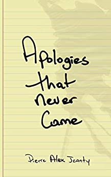 Apologies That Never Came by [Pierre Alex Jeanty]