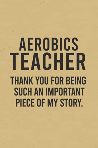 Compare Textbook Prices for Aerobics Teacher Thank you for being such an important piece of my story.: Aerobics Teacher Gift / funny Aerobics gift/ Aerobics Teacher Journal Daily ... / Unique Greeting Card Gift Alternative  ISBN 9798740446097 by PUBLISHING, EDGE ART