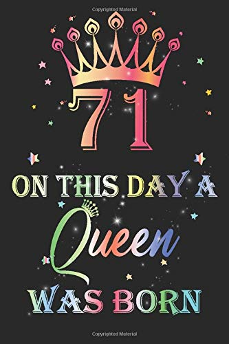 71 ON THIS DAY A QUEEN WAS BORN: 71th Birthday gifts for women 71 years old gift ideas / Greeting Card Alternative for Her / blank lined journal notebook
