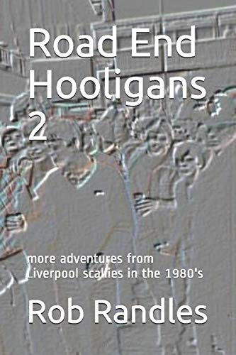 Road End Hooligans 2: more adventures from Liverpool scallies in the 1980's