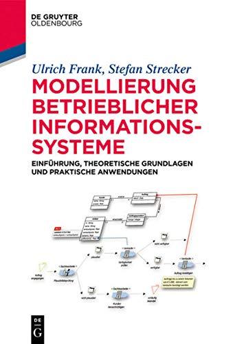 Modellierung betrieblicher Informationssysteme: Einführung, theoretische Grundlagen und praktische Anwendungen (De Gruyter Studium)