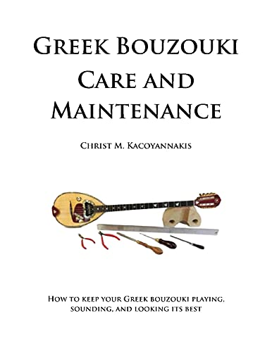 Greek Bouzouki Care and Maintenance: How to keep your Greek bouzouki playing, sounding, and looking its best (English Edition)