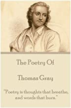 """The Poetry of Thomas Gray: """"Poetry is thoughts that breathe, and words that burn."""""""