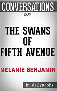 Conversations on The Swans of Fifth Avenue  A Novel By Melanie Benjamin
