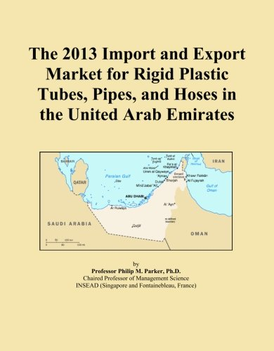 The 2013 Import and Export Market for Rigid Plastic Tubes, Pipes, and Hoses in the United Arab Emirates