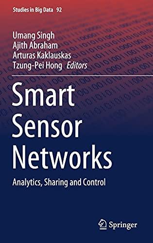 Smart Sensor Networks: Analytics, Sharing and Control: 92 (Studies in Big Data)