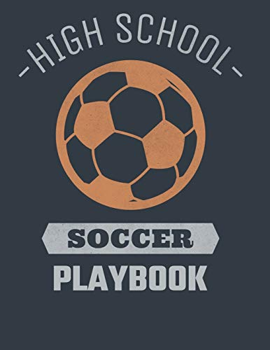 High School Soccer Playbook: Soccer Coach Notebook with Field Diagrams for Drawing Up Plays, Creating Drills, and Scouting