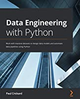 Data Engineering with Python: Work with massive datasets to design data models and automate data pipelines using Python Front Cover