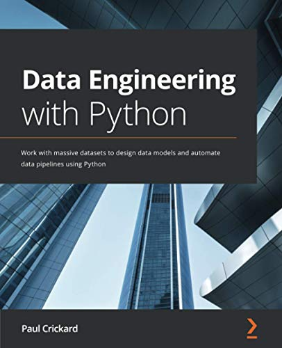 Data Engineering with Python: Work with massive datasets to design