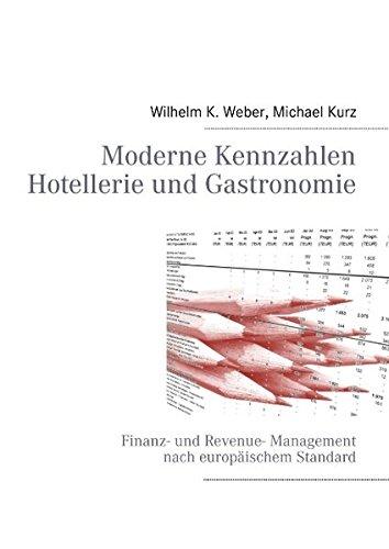 Moderne Kennzahlen für Hotellerie und Gastronomie: Finanz- und Revenue- Management nach europäischem Standard